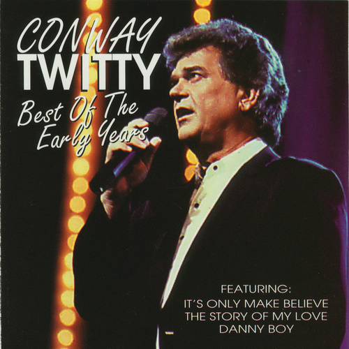 Play & Download Best Of The Early Years by Conway Twitty | Napster