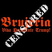Viva Presidente Trump! by Brujeria