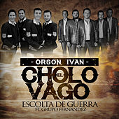 Play & Download El Cholo Vago (feat. Grupo Fernandez) by Escolta De Guerra | Napster