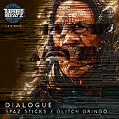 Spaz Sticks / Glitch Gringo by Dialogue
