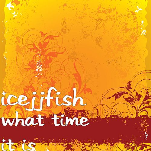 Play & Download What Time It Is by IceJJFish | Napster