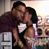 Right Here - Single by Erk Tha Jerk