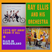 Play & Download Let's Get Away from It All + Ellis in Wonderland by Ray Ellis | Napster