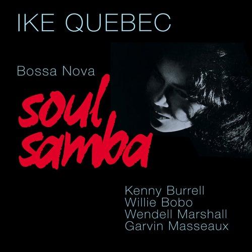 Play & Download Bossa Nova Soul Samba (Bonus Track Version) by Ike Quebec | Napster