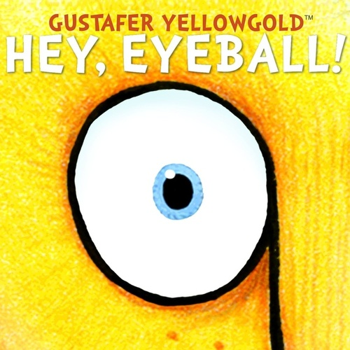 Play & Download Hey, Eyeball! by Gustafer Yellowgold | Napster