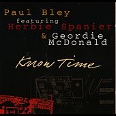 Know Time (feat. Herbie Spanier & Geordie McDonald) by Paul Bley