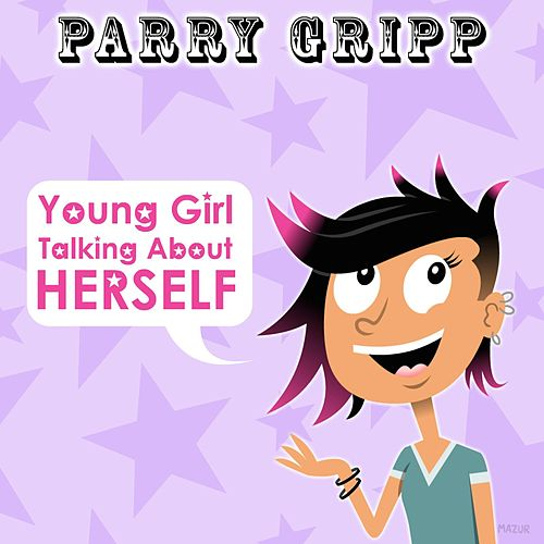 Young Girl Talking About Herself by Parry Gripp