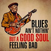 Blues Ain't Nothin' But a Good Soul Feeling Bad by Various Artists