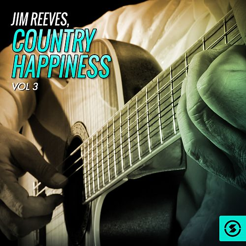 Country Happiness, Vol. 3 by Jim Reeves