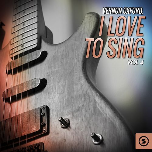 I Love to Sing, Vol. 4 by Vernon Oxford