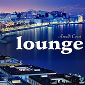 Play & Download Amalfi Coast Lounge by Various Artists | Napster