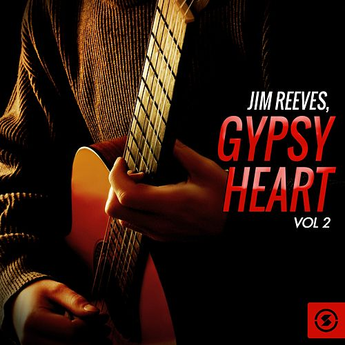Play & Download Gypsy Heart, Vol. 2 by Jim Reeves | Napster