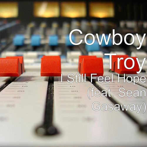 Play & Download I Still Feel Hope (feat. Sean Gasaway) by Cowboy Troy | Napster