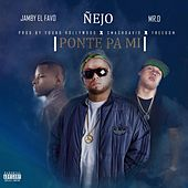 Play & Download Ponte Pa Mi (feat. Jamby El Favo & Mr. D) by Ñejo & Dalmata | Napster