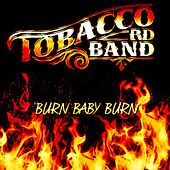 Play & Download Burn Baby Burn by Tobacco Rd Band | Napster