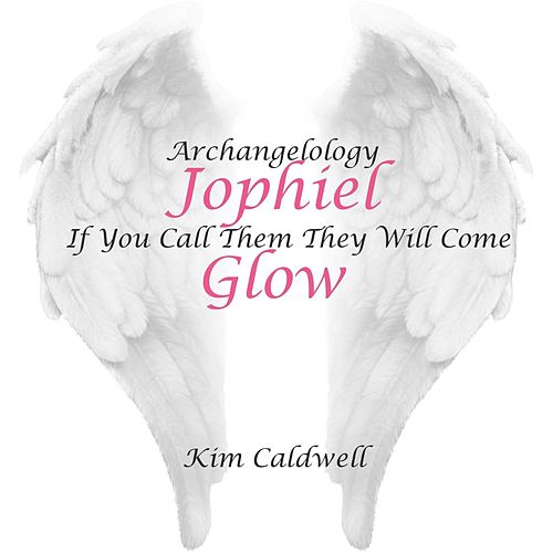 Play & Download Archangelology Jophiel If You Call Them They Will Come: Glow by Kim Caldwell | Napster