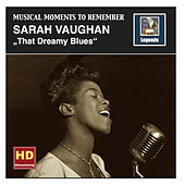 Play & Download Musical Moments To Remember: Sarah Vaughan - That Dreamy Blues (Remastered 2016) by Sarah Vaughan | Napster