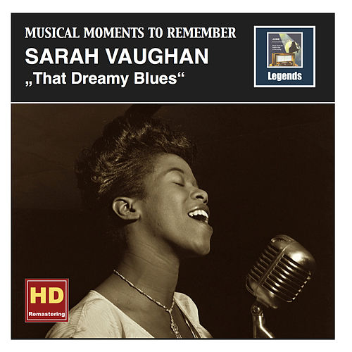 Musical Moments To Remember: Sarah Vaughan - That Dreamy Blues (Remastered 2016) by Sarah Vaughan