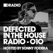 Defected In The House Radio Show: Episode 010 (hosted by Sonny Fodera) by Various Artists