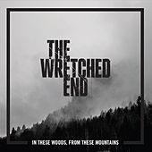 Play & Download In These Woods, from These Mountains by The Wretched End | Napster