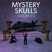 Play & Download Believe by Mystery Skulls | Napster