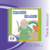 Twin Sisters: Who Built the Ark? by Kim Mitzo Thompson