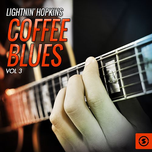 Play & Download Coffee Blues, Vol. 3 by Lightnin' Hopkins | Napster