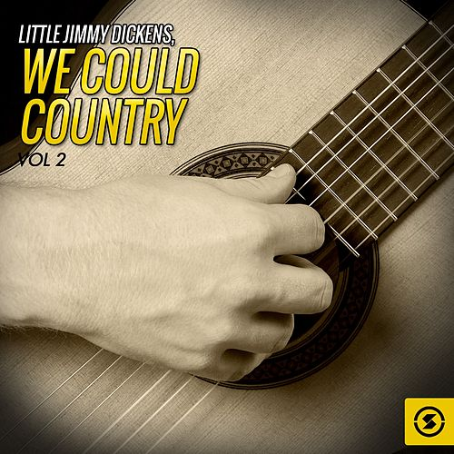 Play & Download We Could Country, Vol. 2 by Little Jimmy Dickens | Napster