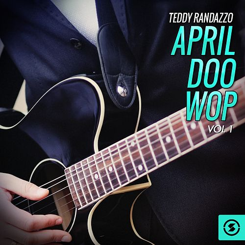 April Doo Wop, Vol. 1 by Teddy Randazzo