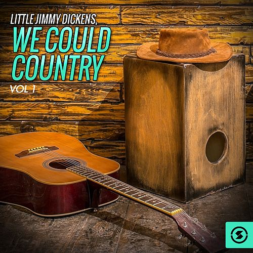 Play & Download We Could Country, Vol. 1 by Little Jimmy Dickens | Napster