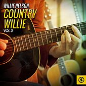 Play & Download Country Willie, Vol. 3 by Willie Nelson | Napster