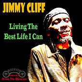 Play & Download Living The Best Life I Can by Jimmy Cliff | Napster