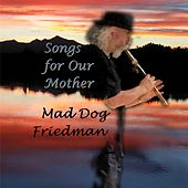 Songs for Our Mother by Mad Dog Friedman