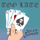Play & Download Too Late by We Are Scientists | Napster