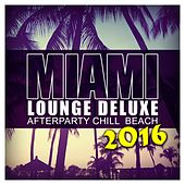 Miami Lounge Deluxe 2016: Afterparty Chill Beach - EP by Various Artists