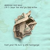 Play & Download Life Is Deeper Then What You Think Brother by Armenian Navy Band | Napster