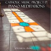 Play & Download Piano Meditations: Catholic Music Project 17 by Jon Sarta | Napster