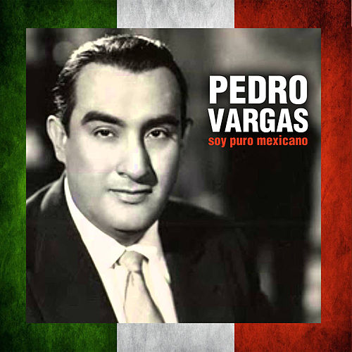 Play & Download Soy Puro Mexicano by Pedro Vargas | Napster