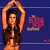Play & Download The Bossa Nova Rhythms, Vol. 6 by Various Artists | Napster
