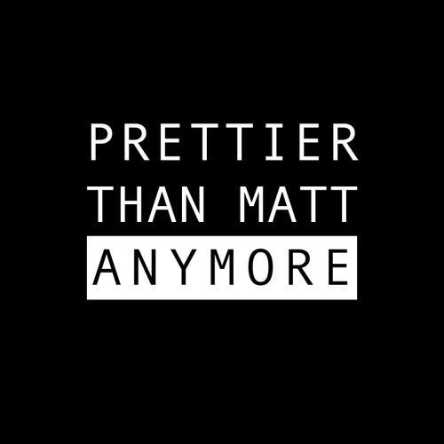 Anymore by Prettier Than Matt