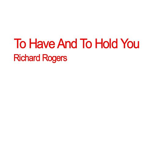 Play & Download To Have and to Hold You by Richard Rogers | Napster
