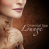 Oriental Spa Lounge - Zen Spa Massage Music & Chill Out Lounge Songs (Spa Music Zen Collection) by Massage Therapy Ensamble