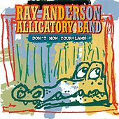 Play & Download Alligatory Band by Ray Anderson | Napster