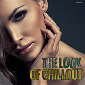 Play & Download The Look of Chillout by Various Artists | Napster