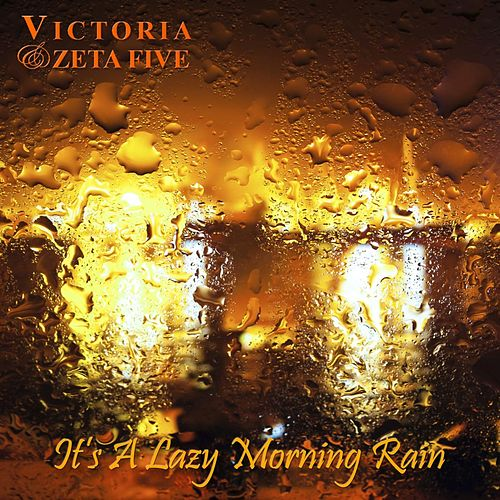 It's a Lazy Morning Rain by Victoria & Zeta Five