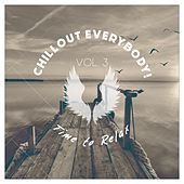 Chillout Everybody! Time to Relax, Vol. 3 by Various Artists