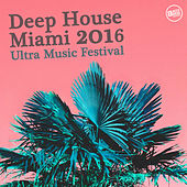 Play & Download Deep House Miami 2016 - Ultra Music Festival by Various Artists | Napster