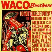 Do You Think About Me by Waco Brothers