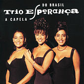 Play & Download A Capela Do Brasil by Trio Esperança | Napster