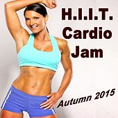 Play & Download H.I.I.T. Cardio Jam -Autumn 2015 (Ideal for Gym, Core Bodyweight, Abs, Motivation, Fitness, Cardio, Aerobics, Spin Cycle, Running & Jogging Workouts) by Various Artists | Napster